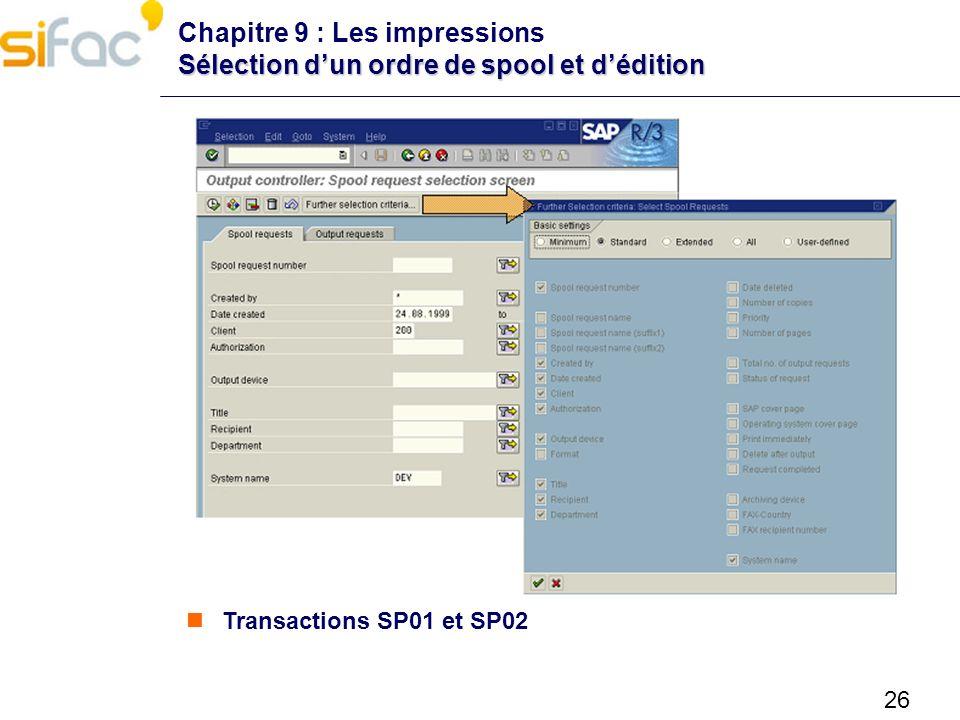 26 Sélection dun ordre de spool et dédition Chapitre 9 : Les impressions Sélection dun ordre de spool et dédition Transactions SP01 et SP02