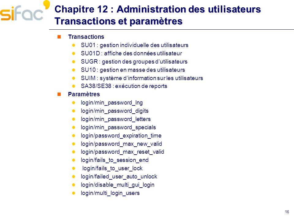 Administration des utilisateurs Transactions et paramètres Chapitre 12 : Administration des utilisateurs Transactions et paramètres Transactions SU01