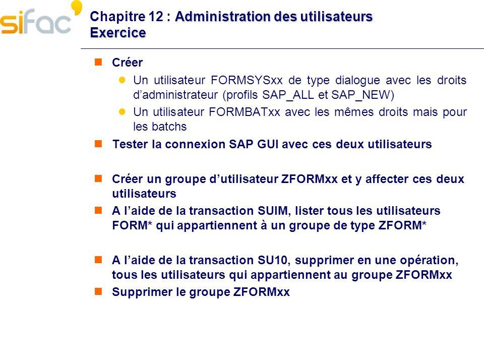 Administration des utilisateurs Exercice Chapitre 12 : Administration des utilisateurs Exercice Créer Un utilisateur FORMSYSxx de type dialogue avec l