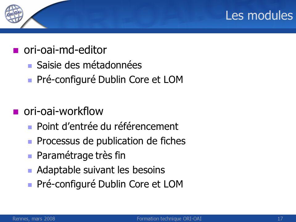 Rennes, mars 2008Formation technique ORI-OAI17 Les modules ori-oai-md-editor Saisie des métadonnées Pré-configuré Dublin Core et LOM ori-oai-workflow