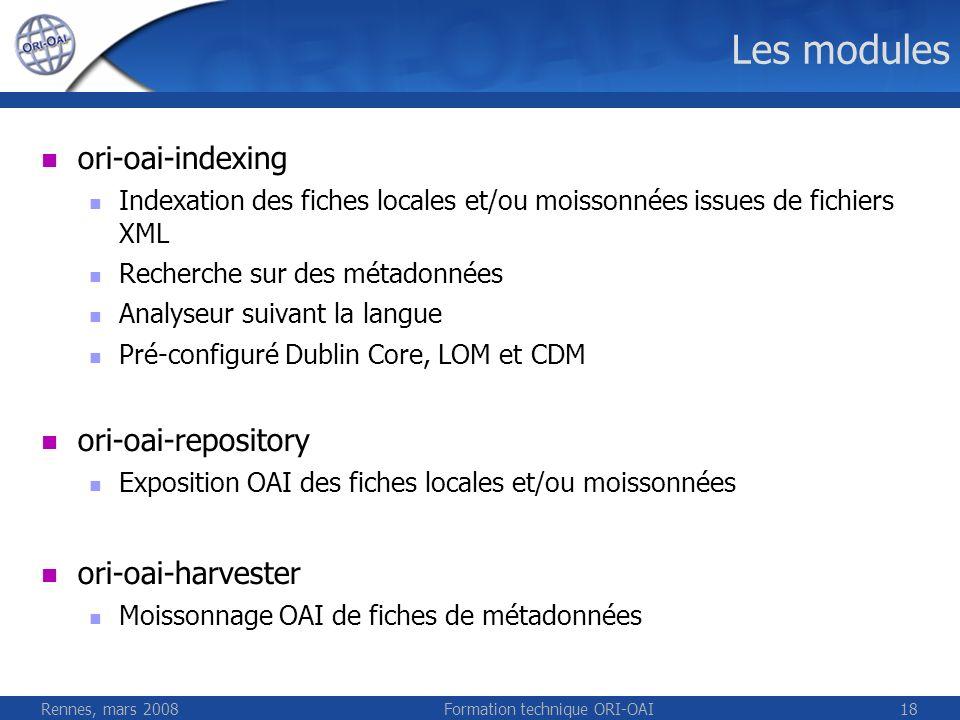 Rennes, mars 2008Formation technique ORI-OAI18 Les modules ori-oai-indexing Indexation des fiches locales et/ou moissonnées issues de fichiers XML Rec