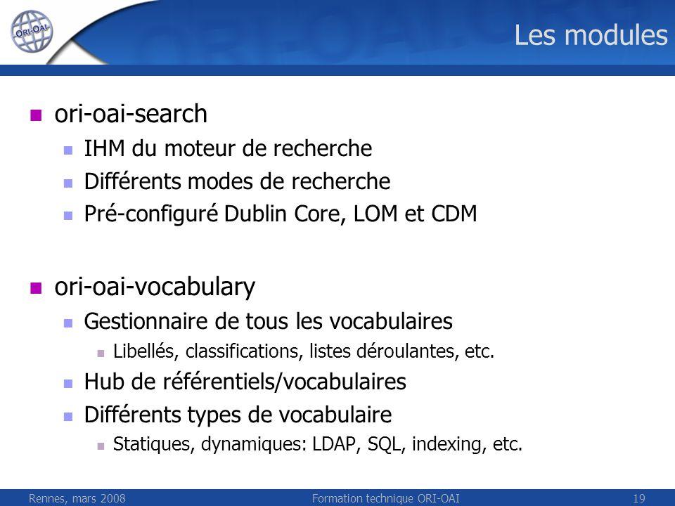 Rennes, mars 2008Formation technique ORI-OAI19 Les modules ori-oai-search IHM du moteur de recherche Différents modes de recherche Pré-configuré Dubli