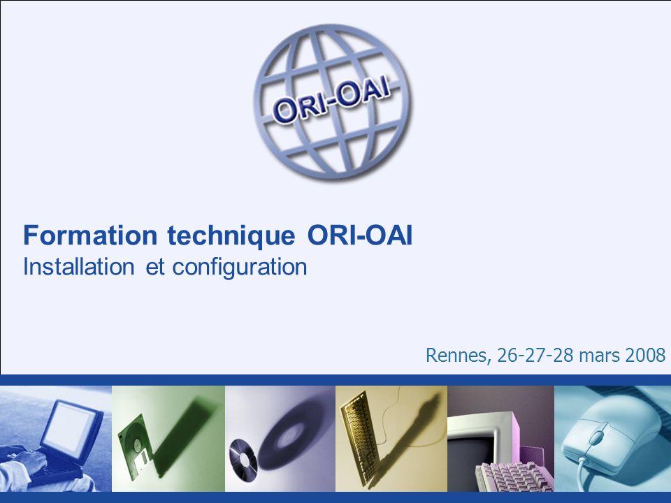 Formation technique ORI-OAI Installation et configuration Rennes, 26-27-28 mars 2008