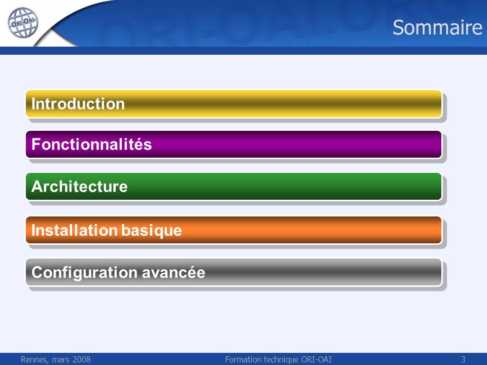Rennes, mars 2008Formation technique ORI-OAI3 Sommaire Fonctionnalités Architecture Installation basique Configuration avancée Introduction