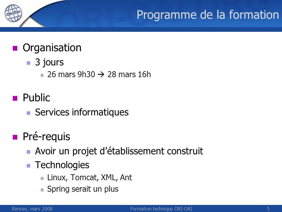 Rennes, mars 2008Formation technique ORI-OAI5 Programme de la formation Organisation 3 jours 26 mars 9h30 28 mars 16h Public Services informatiques Pr