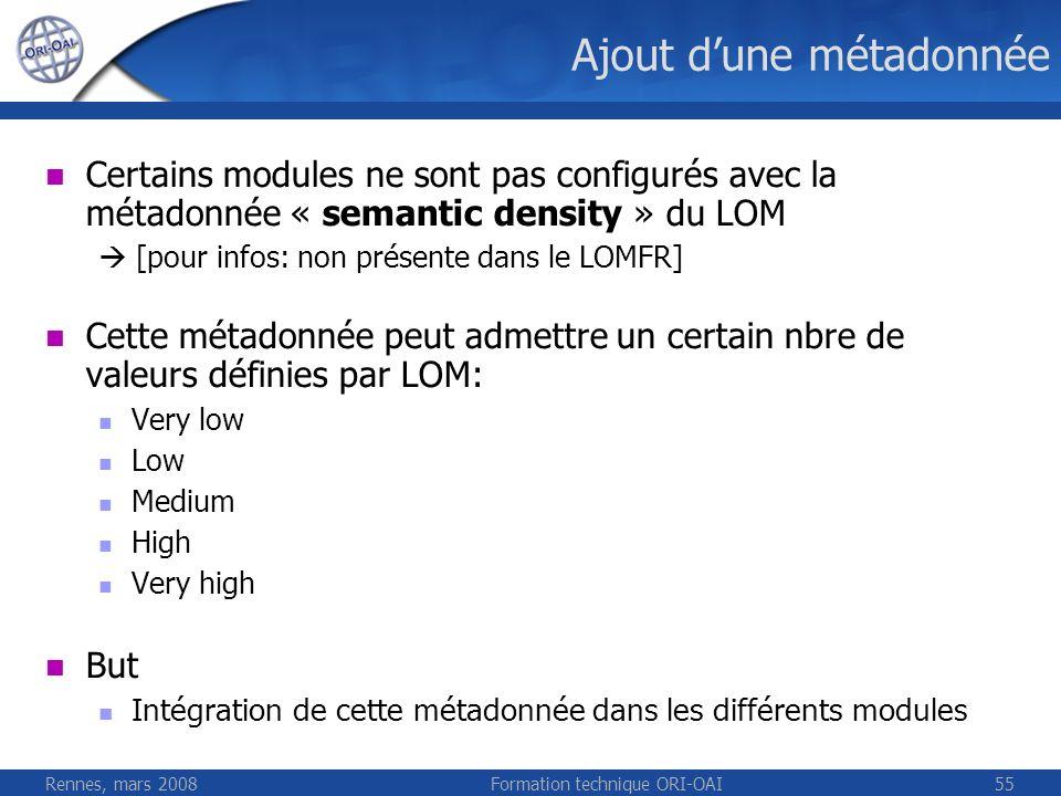 Rennes, mars 2008Formation technique ORI-OAI55 Ajout dune métadonnée Certains modules ne sont pas configurés avec la métadonnée « semantic density » d