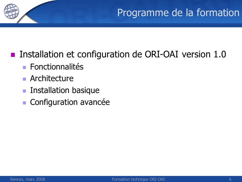 Rennes, mars 2008Formation technique ORI-OAI6 Programme de la formation Installation et configuration de ORI-OAI version 1.0 Fonctionnalités Architect