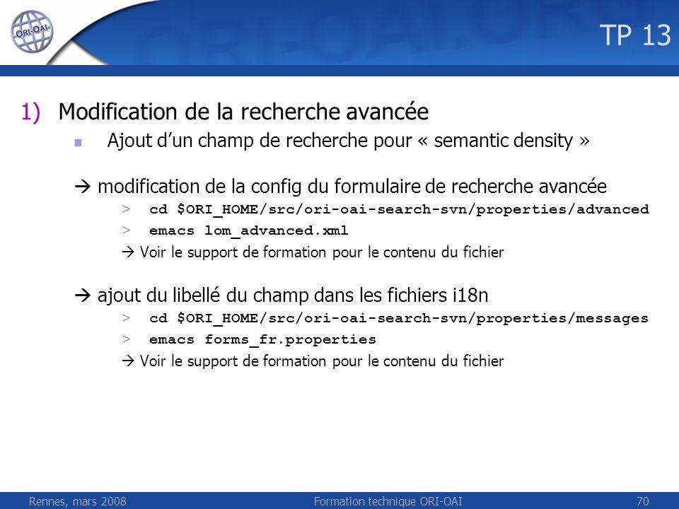 Rennes, mars 2008Formation technique ORI-OAI70 TP 13 1)Modification de la recherche avancée Ajout dun champ de recherche pour « semantic density » mod