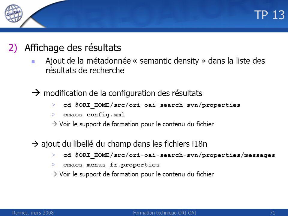 Rennes, mars 2008Formation technique ORI-OAI71 TP 13 2)Affichage des résultats Ajout de la métadonnée « semantic density » dans la liste des résultats