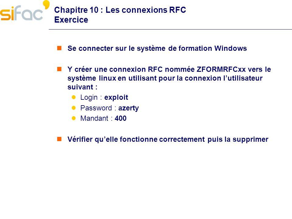 Exercice Chapitre 10 : Les connexions RFC Exercice Se connecter sur le système de formation Windows Y créer une connexion RFC nommée ZFORMRFCxx vers l