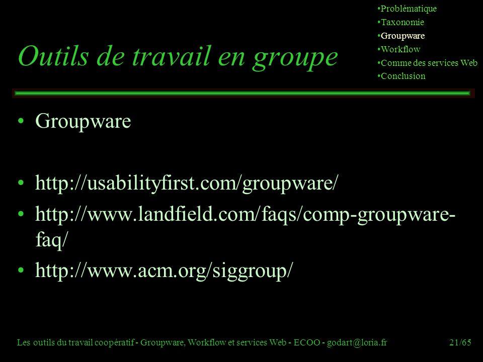 Les outils du travail coopératif - Groupware, Workflow et services Web - ECOO - godart@loria.fr21/65 Outils de travail en groupe Groupware http://usab