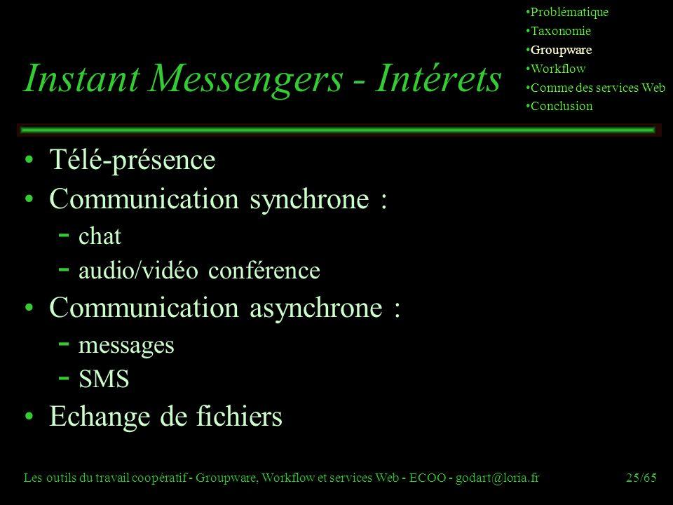 Les outils du travail coopératif - Groupware, Workflow et services Web - ECOO - godart@loria.fr25/65 Instant Messengers - Intérets Télé-présence Commu