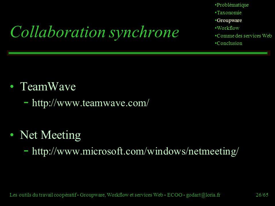 Les outils du travail coopératif - Groupware, Workflow et services Web - ECOO - godart@loria.fr26/65 Collaboration synchrone TeamWave  http://www.tea