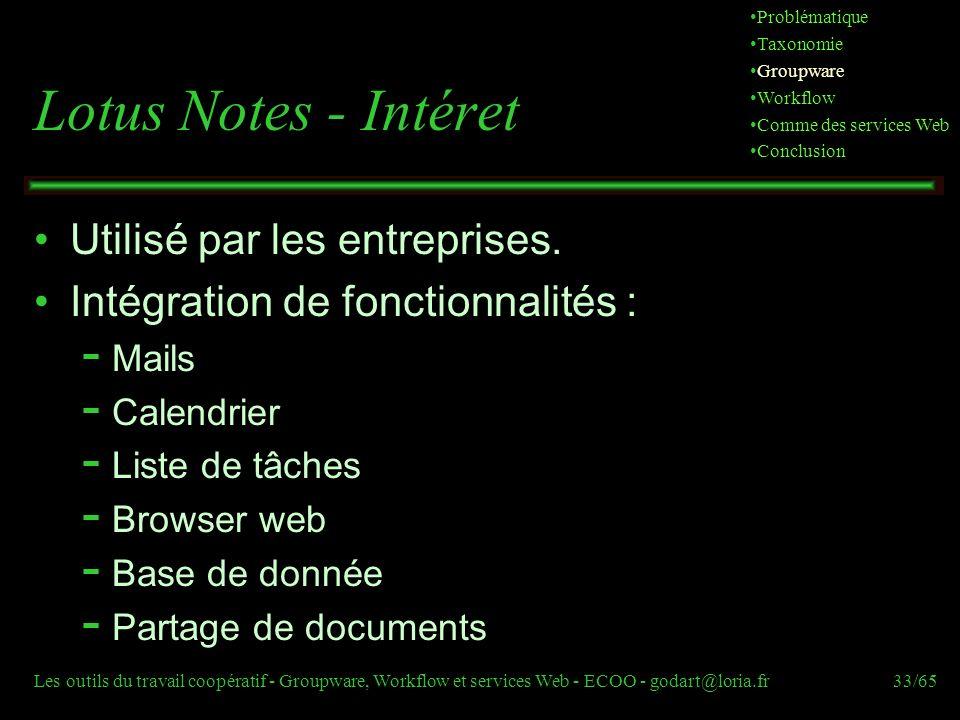 Les outils du travail coopératif - Groupware, Workflow et services Web - ECOO - godart@loria.fr33/65 Lotus Notes - Intéret Utilisé par les entreprises