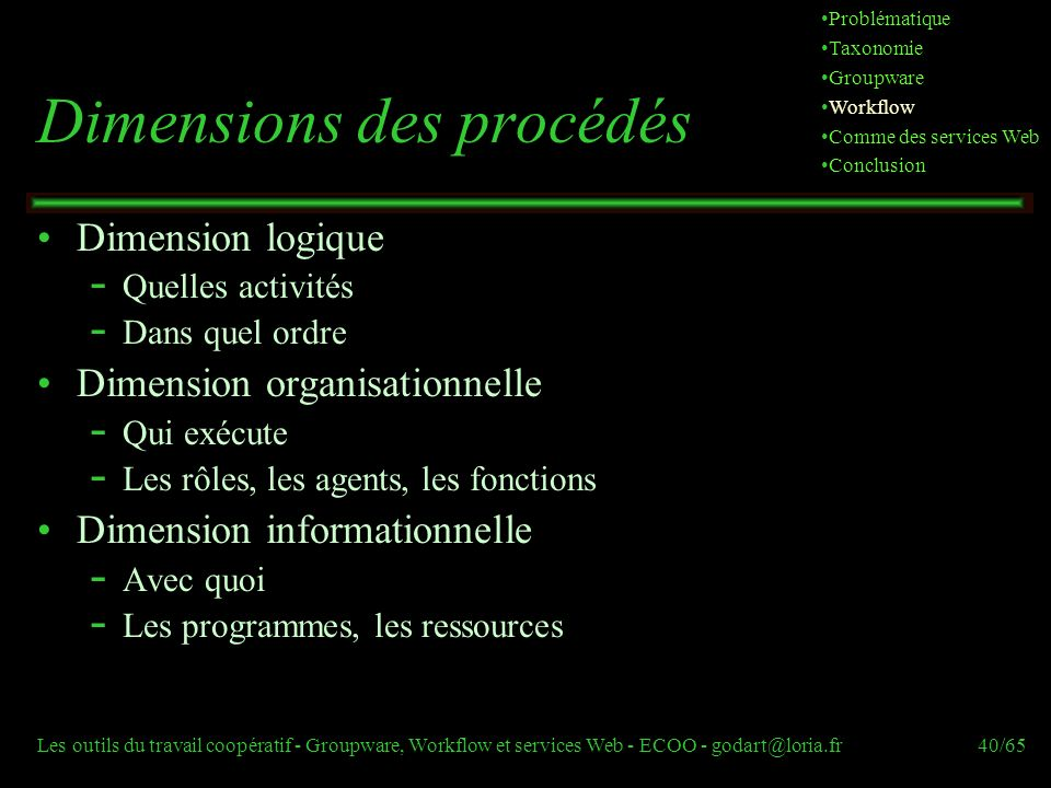 Les outils du travail coopératif - Groupware, Workflow et services Web - ECOO - godart@loria.fr40/65 Dimensions des procédés Dimension logique  Quell