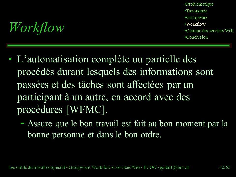 Les outils du travail coopératif - Groupware, Workflow et services Web - ECOO - godart@loria.fr42/65 Workflow Lautomatisation complète ou partielle de