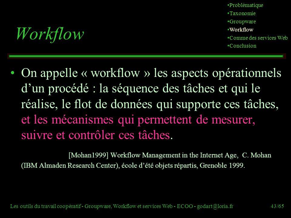 Les outils du travail coopératif - Groupware, Workflow et services Web - ECOO - godart@loria.fr43/65 Workflow On appelle « workflow » les aspects opér