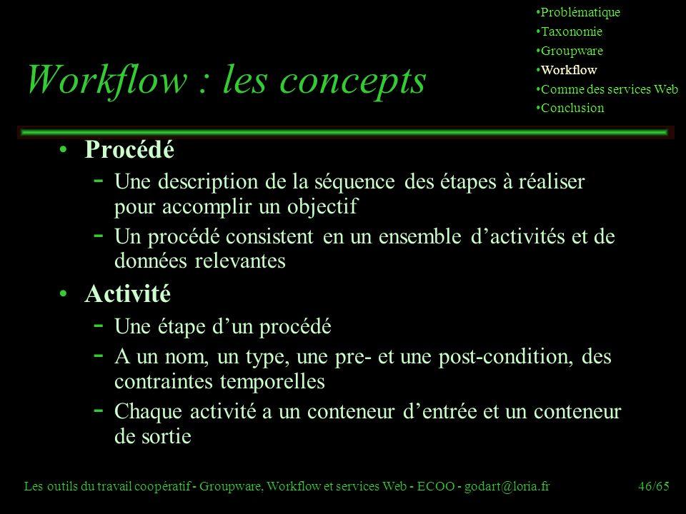 Les outils du travail coopératif - Groupware, Workflow et services Web - ECOO - godart@loria.fr46/65 Workflow : les concepts Procédé  Une description