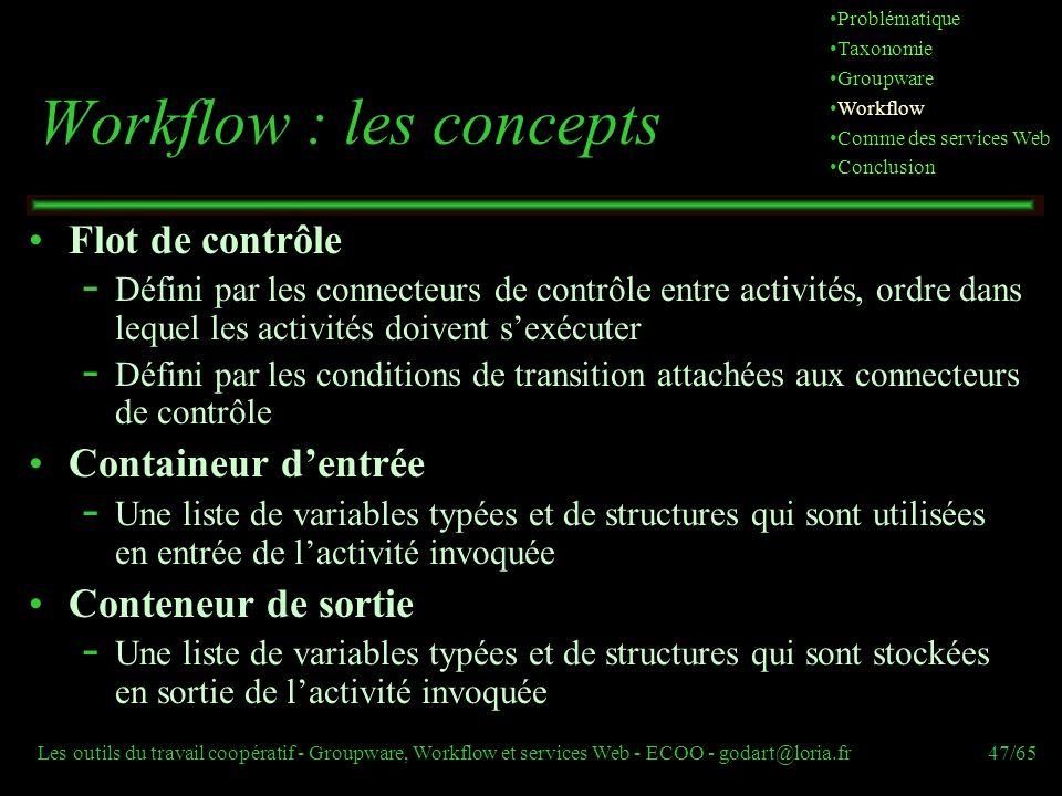 Les outils du travail coopératif - Groupware, Workflow et services Web - ECOO - godart@loria.fr47/65 Flot de contrôle  Défini par les connecteurs de