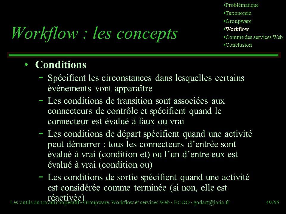 Les outils du travail coopératif - Groupware, Workflow et services Web - ECOO - godart@loria.fr49/65 Conditions  Spécifient les circonstances dans le