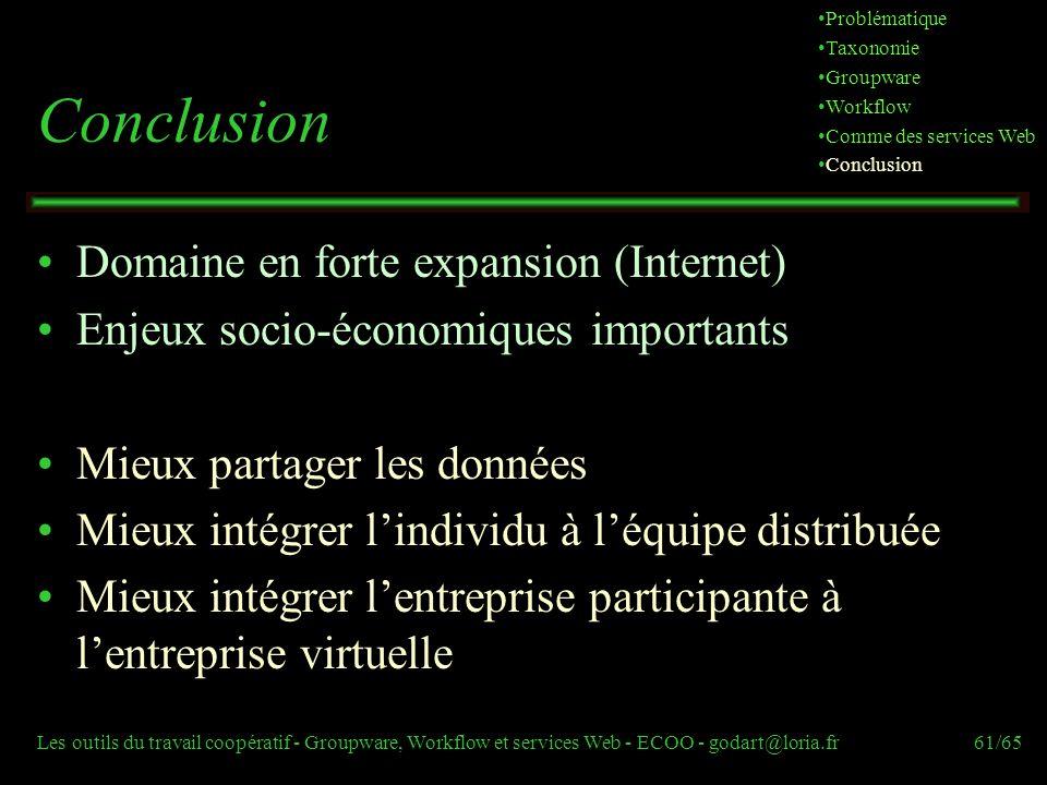 Les outils du travail coopératif - Groupware, Workflow et services Web - ECOO - godart@loria.fr61/65 Conclusion Domaine en forte expansion (Internet)