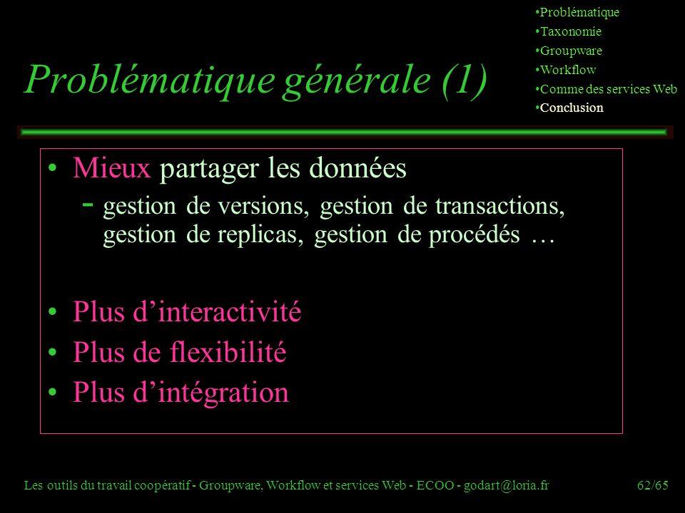 Les outils du travail coopératif - Groupware, Workflow et services Web - ECOO - godart@loria.fr62/65 Problématique générale (1) Mieux partager les don