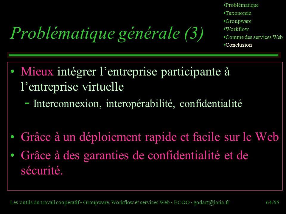 Les outils du travail coopératif - Groupware, Workflow et services Web - ECOO - godart@loria.fr64/65 Mieux intégrer lentreprise participante à lentrep