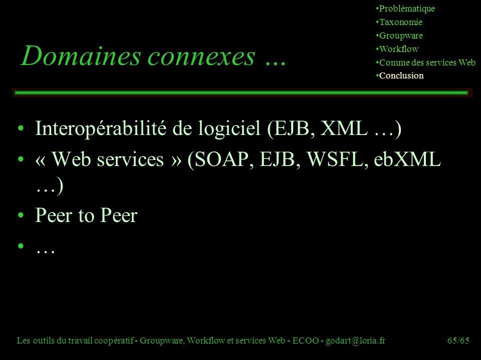 Les outils du travail coopératif - Groupware, Workflow et services Web - ECOO - godart@loria.fr65/65 Domaines connexes … Interopérabilité de logiciel