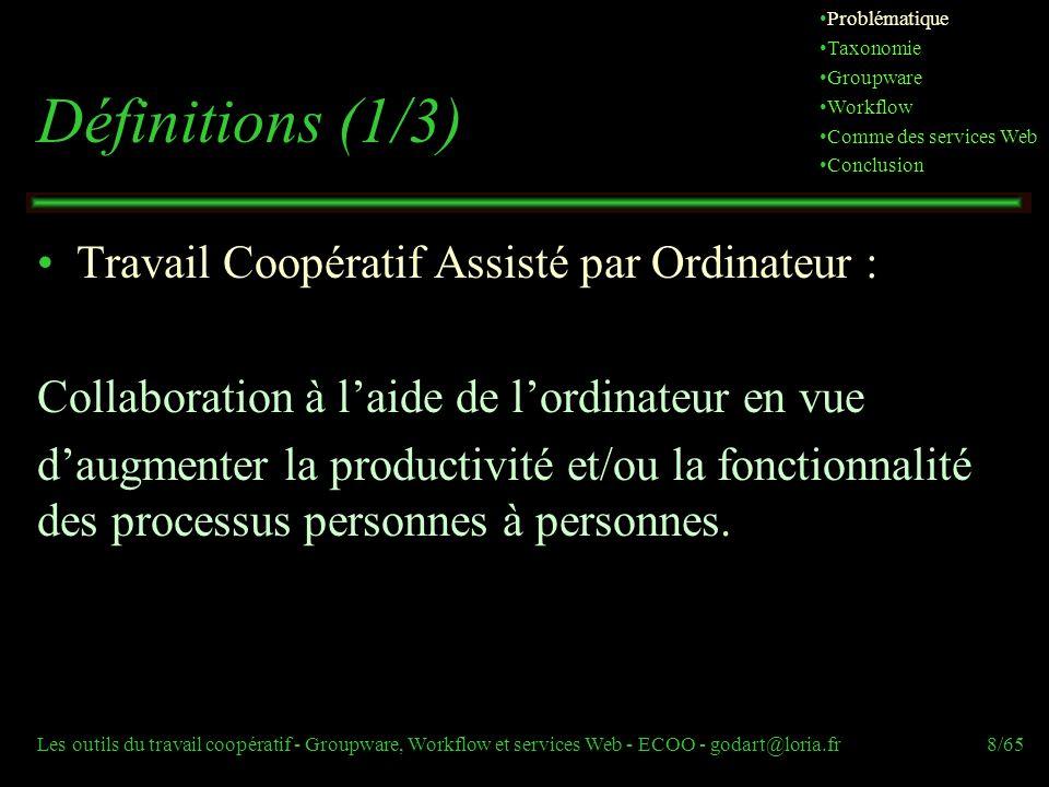 Les outils du travail coopératif - Groupware, Workflow et services Web - ECOO - godart@loria.fr8/65 Définitions (1/3) Travail Coopératif Assisté par O