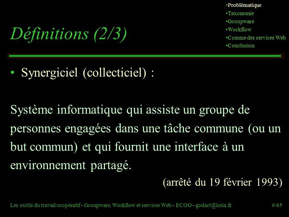 Les outils du travail coopératif - Groupware, Workflow et services Web - ECOO - godart@loria.fr9/65 Définitions (2/3) Synergiciel (collecticiel) : Sys