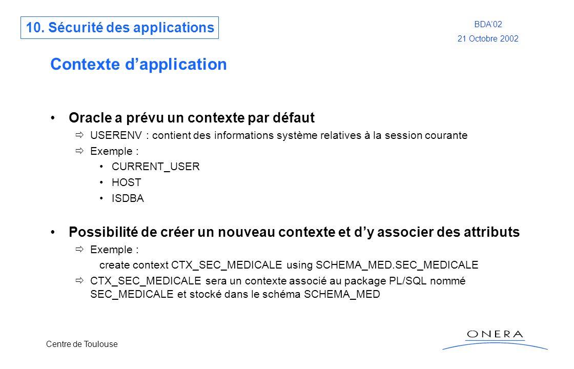 Centre de Toulouse BDA02 21 Octobre 2002 Contexte dapplication Oracle a prévu un contexte par défaut USERENV : contient des informations système relat