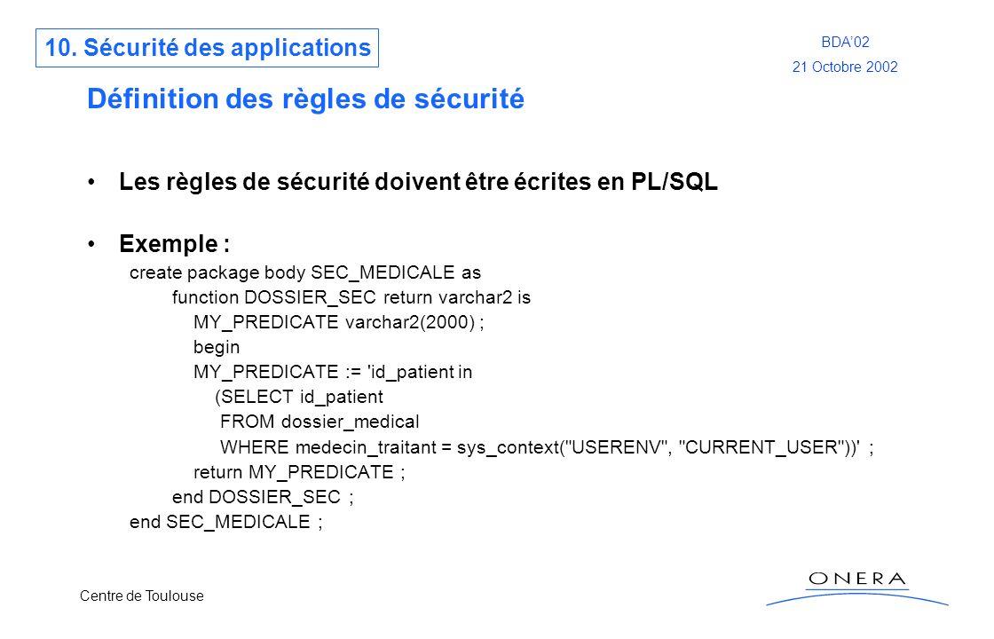 Centre de Toulouse BDA02 21 Octobre 2002 Définition des règles de sécurité Les règles de sécurité doivent être écrites en PL/SQL Exemple : create pack