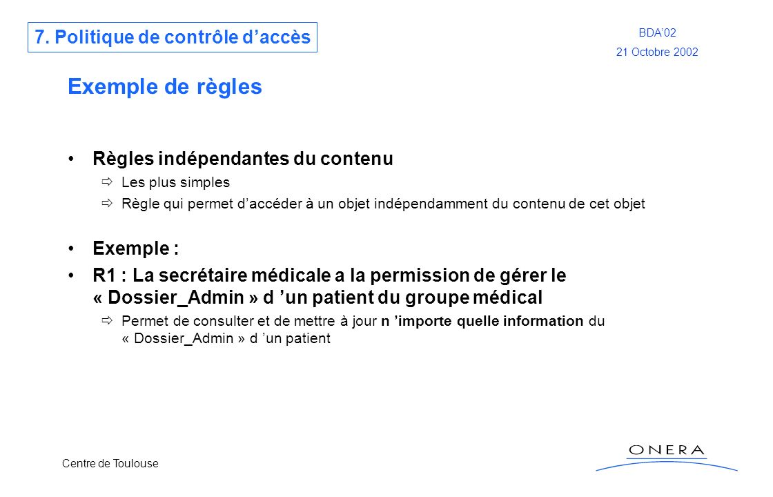 Centre de Toulouse BDA02 21 Octobre 2002 Exemple de règles Règles indépendantes du contenu Les plus simples Règle qui permet daccéder à un objet indép