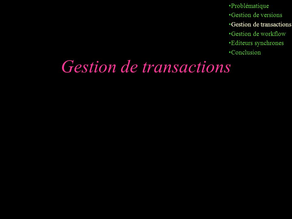 Gestion de transactions Problématique Gestion de versions Gestion de transactions Gestion de workflow Editeurs synchrones Conclusion