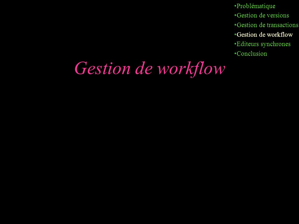 Gestion de workflow Problématique Gestion de versions Gestion de transactions Gestion de workflow Editeurs synchrones Conclusion