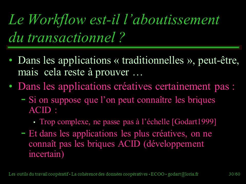 Les outils du travail coopératif - La cohérence des données coopératives - ECOO - godart@loria.fr30/60 Le Workflow est-il laboutissement du transactionnel .