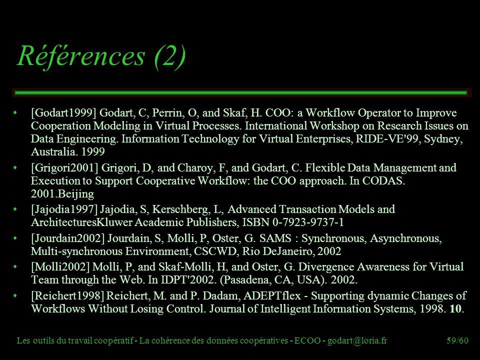 Les outils du travail coopératif - La cohérence des données coopératives - ECOO - godart@loria.fr59/60 Références (2) [Godart1999] Godart, C, Perrin, O, and Skaf, H.