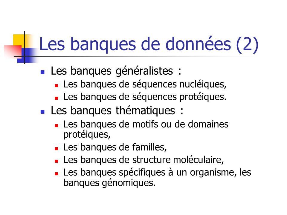 Les banques de données (2) Les banques généralistes : Les banques de séquences nucléiques, Les banques de séquences protéiques.