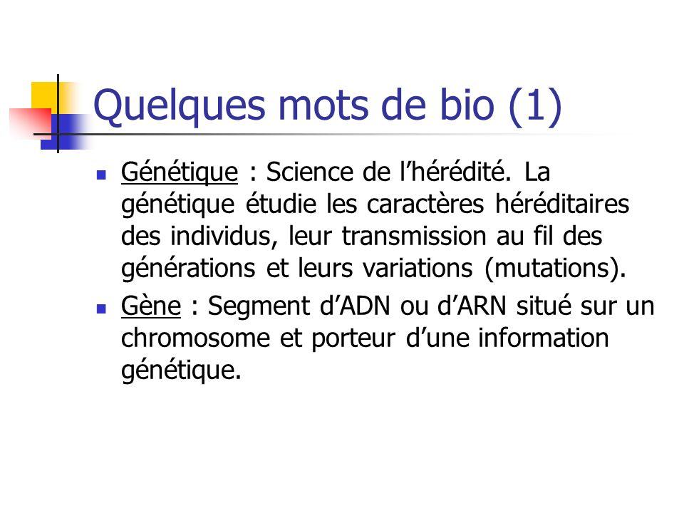 Quelques mots de bio (1) Génétique : Science de lhérédité.