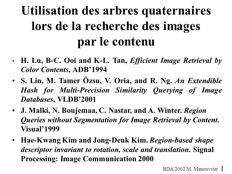 Utilisation des arbres quaternaires lors de la recherche des images par le contenu H. Lu, B-C. Ooi and K-L. Tan, Efficient Image Retrieval by Color Co