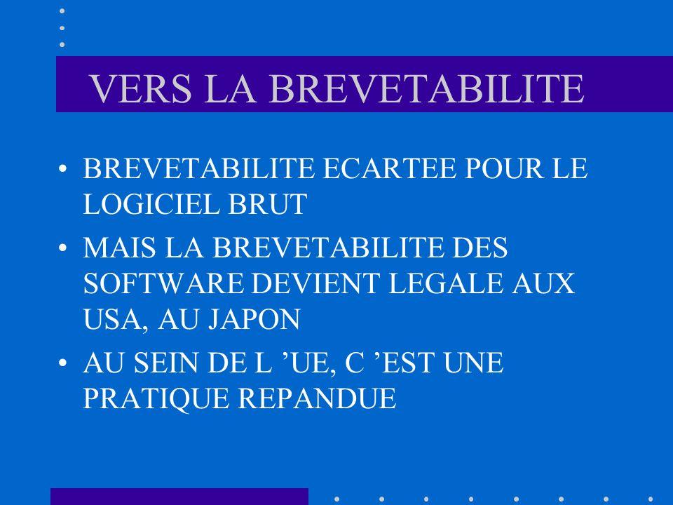 VERS LA BREVETABILITE BREVETABILITE ECARTEE POUR LE LOGICIEL BRUT MAIS LA BREVETABILITE DES SOFTWARE DEVIENT LEGALE AUX USA, AU JAPON AU SEIN DE L UE,