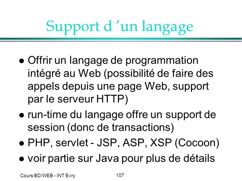 107 Cours BD/WEB - INT Evry Support d un langage l Offrir un langage de programmation intégré au Web (possibilité de faire des appels depuis une page