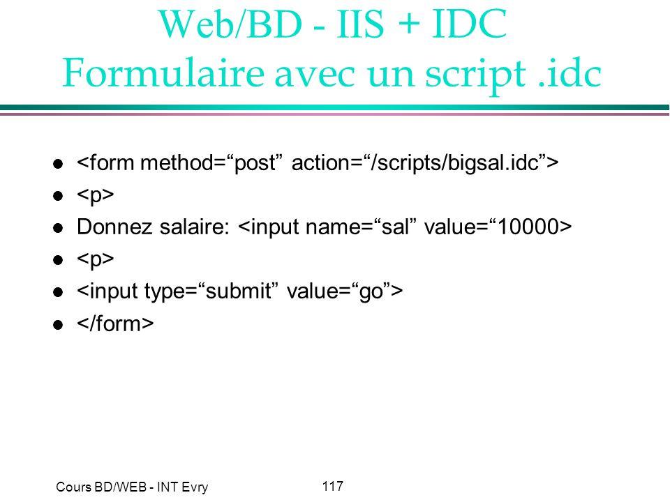 117 Cours BD/WEB - INT Evry Web/BD - IIS + IDC Formulaire avec un script.idc l l Donnez salaire: l