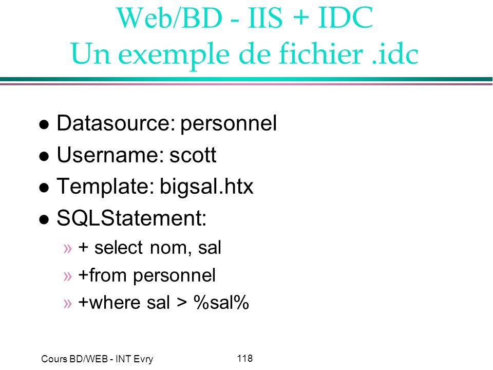118 Cours BD/WEB - INT Evry Web/BD - IIS + IDC Un exemple de fichier.idc l Datasource: personnel l Username: scott l Template: bigsal.htx l SQLStateme