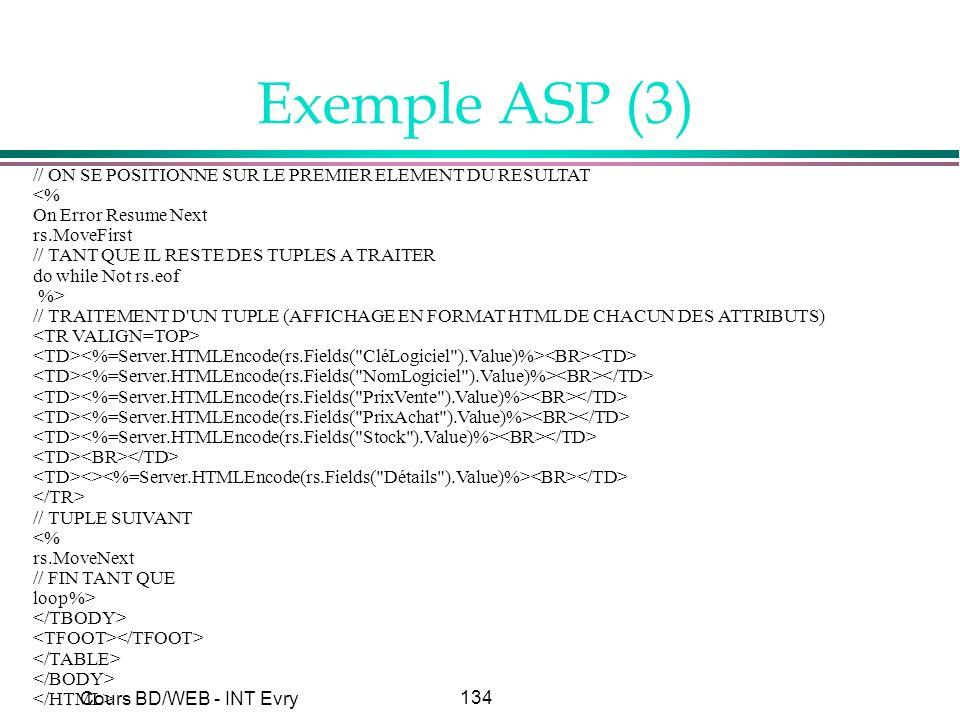 134 Cours BD/WEB - INT Evry Exemple ASP (3) // ON SE POSITIONNE SUR LE PREMIER ELEMENT DU RESULTAT <% On Error Resume Next rs.MoveFirst // TANT QUE IL