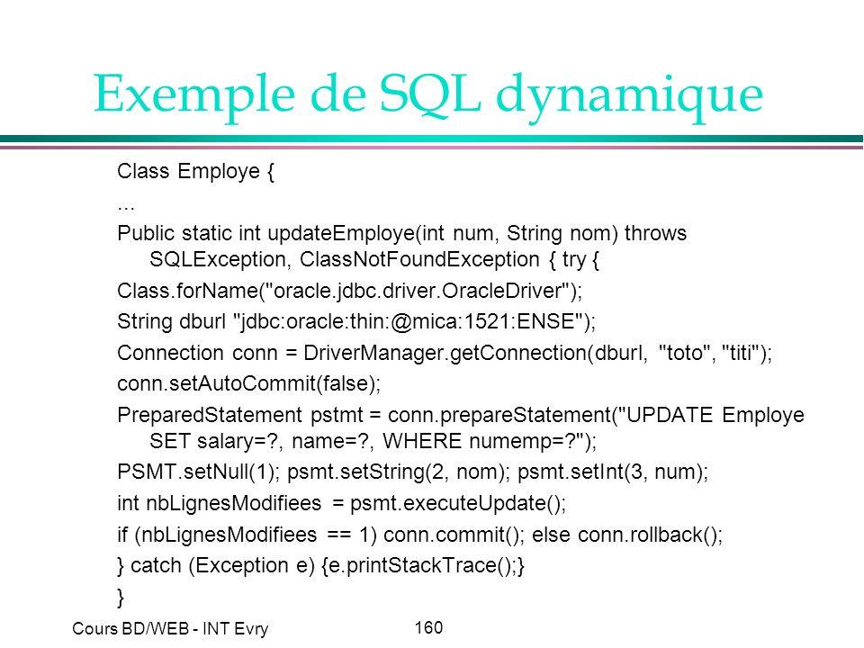 160 Cours BD/WEB - INT Evry Exemple de SQL dynamique Class Employe {... Public static int updateEmploye(int num, String nom) throws SQLException, Clas