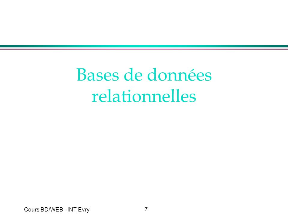 18 Cours BD/WEB - INT Evry Langages associés au modèle relationnel l Langages de Définition de Données (LDD) : »Définition /mise à jour des schémas des relations l Langages de manipulation de données (LMD) : »Interrogation : recherche de données »Mises à jour : insertion, suppression, modification l SQL