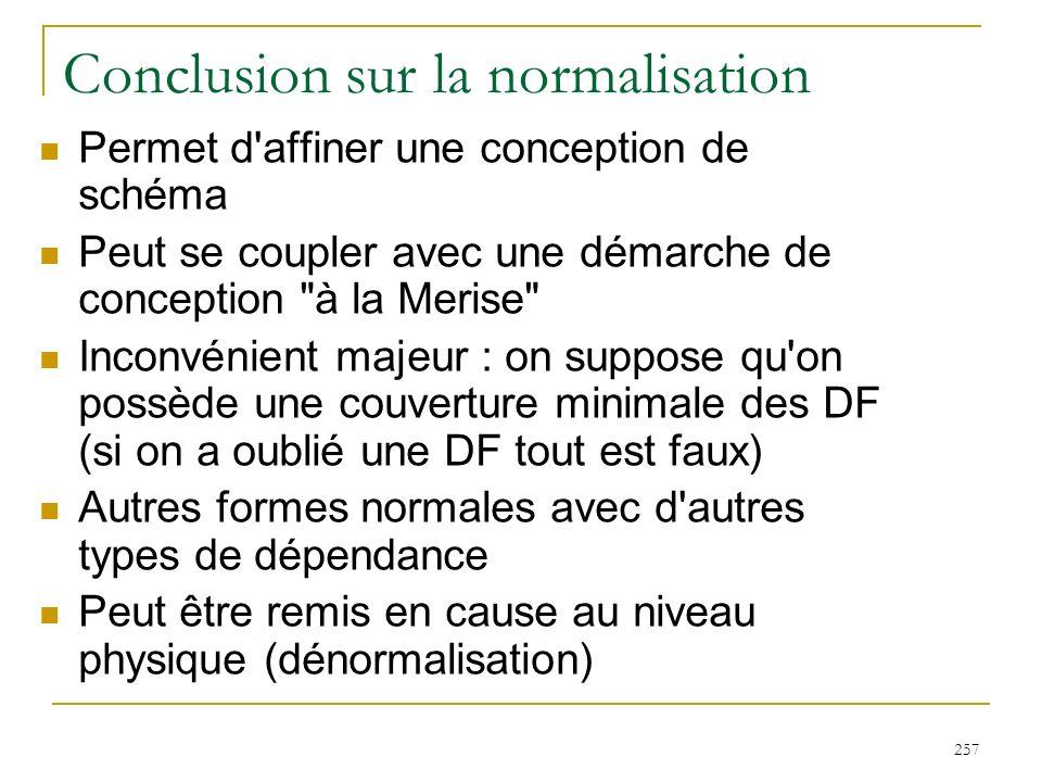 257 Conclusion sur la normalisation Permet d'affiner une conception de schéma Peut se coupler avec une démarche de conception