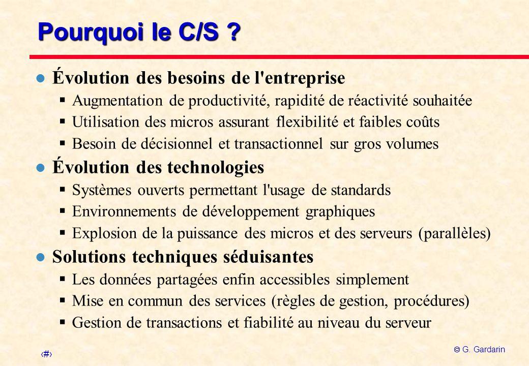 10 G. Gardarin Pourquoi le C/S ? l Évolution des besoins de l'entreprise Augmentation de productivité, rapidité de réactivité souhaitée Utilisation de