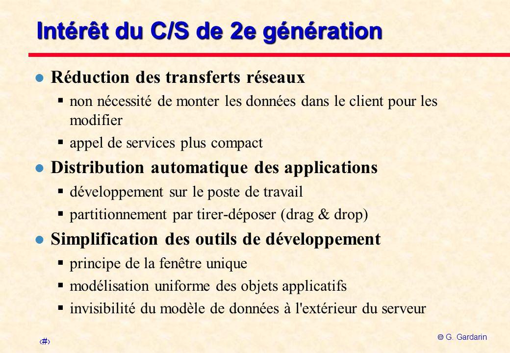 13 G. Gardarin Intérêt du C/S de 2e génération l Réduction des transferts réseaux non nécessité de monter les données dans le client pour les modifier